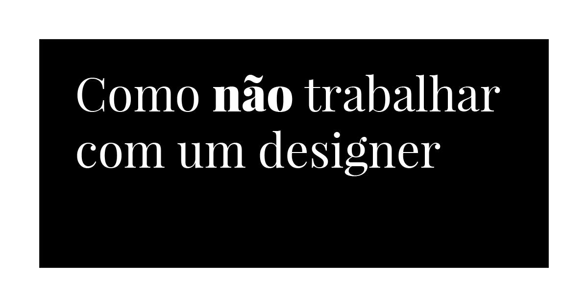 Como NÃO trabalhar com um designer